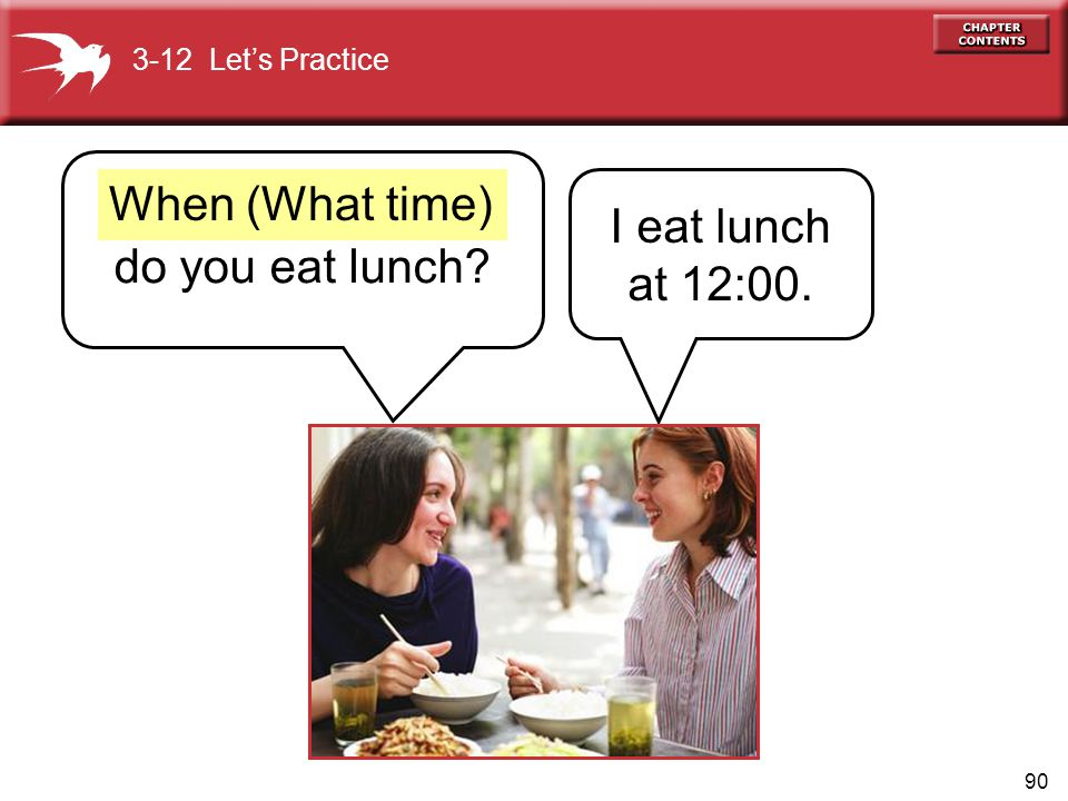 When (What time) I eat lunch at 12:00. do you eat lunch