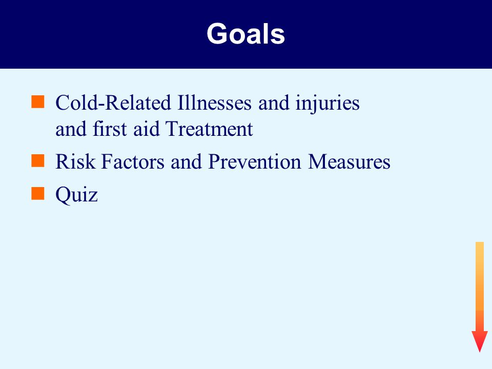 Goals Cold-Related Illnesses and injuries and first aid Treatment