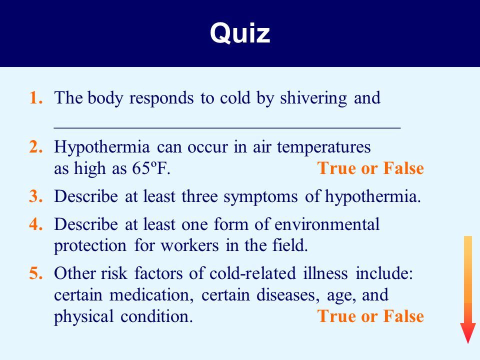 Quiz 1. The body responds to cold by shivering and _____________________________________.