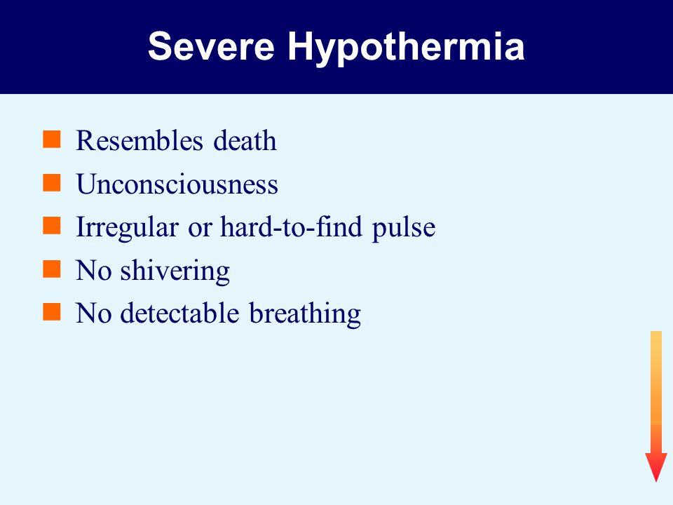 Severe Hypothermia Resembles death Unconsciousness