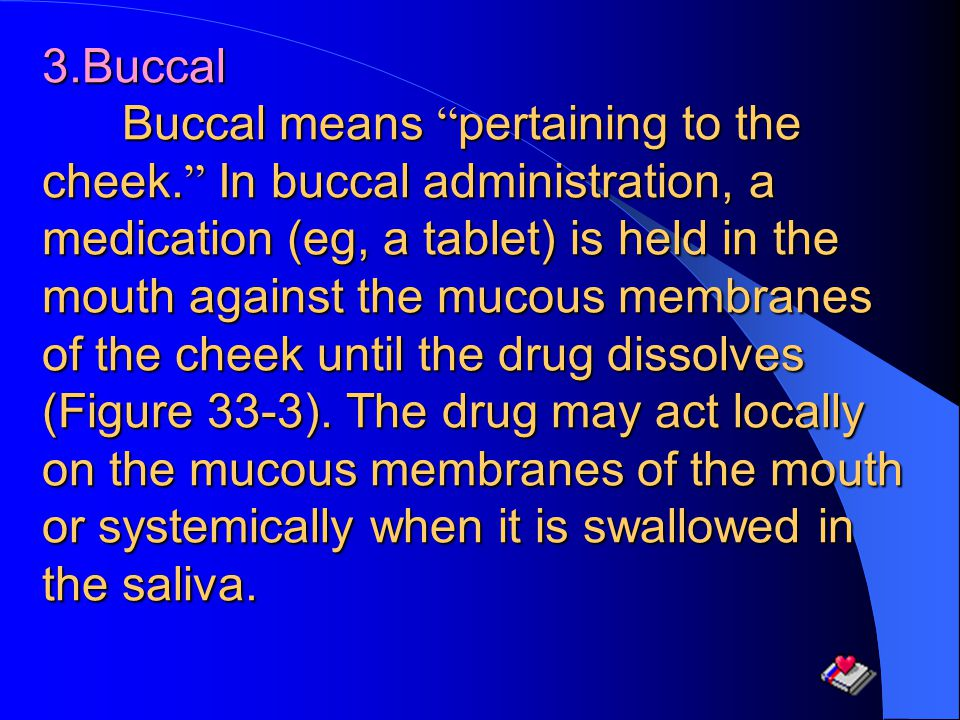 3. Buccal Buccal means pertaining to the cheek