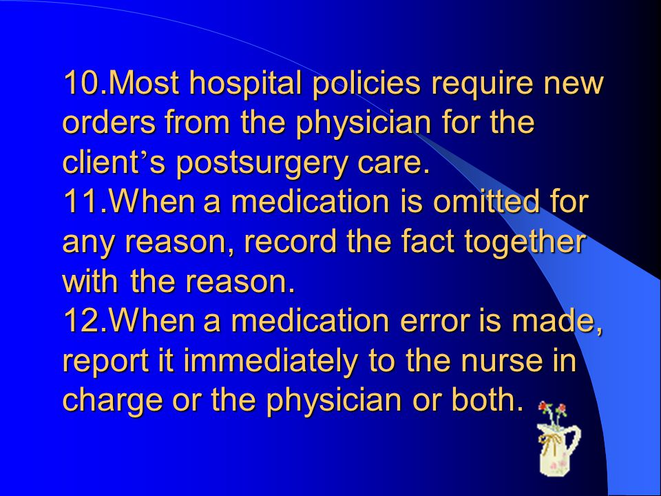 10.Most hospital policies require new orders from the physician for the client's postsurgery care.