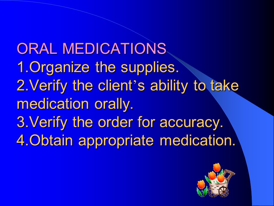ORAL MEDICATIONS 1. Organize the supplies. 2