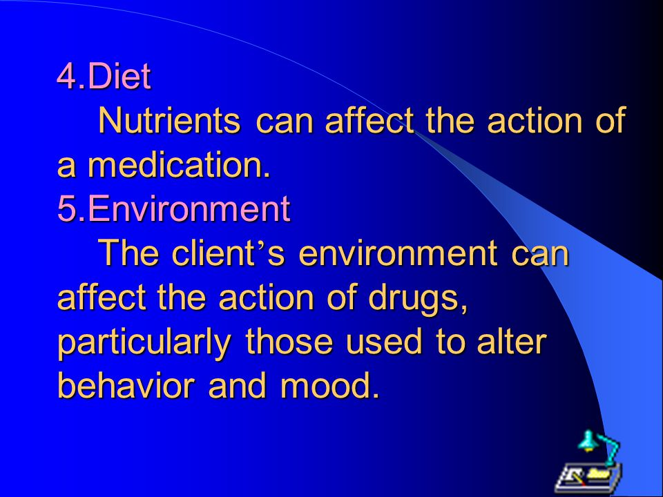 4. Diet Nutrients can affect the action of a medication. 5