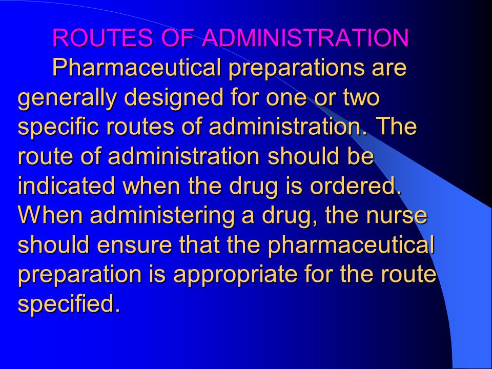 ROUTES OF ADMINISTRATION Pharmaceutical preparations are generally designed for one or two specific routes of administration.