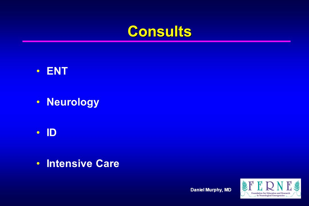 Consults ENT Neurology ID Intensive Care