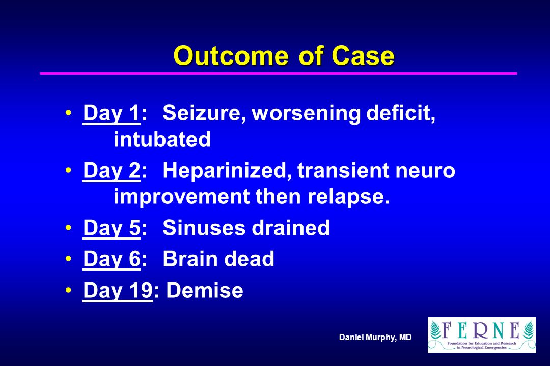 Outcome of Case Day 1: Seizure, worsening deficit, intubated