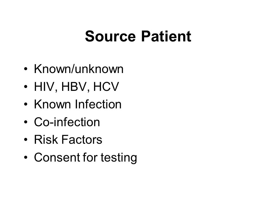 Source Patient Known/unknown HIV, HBV, HCV Known Infection