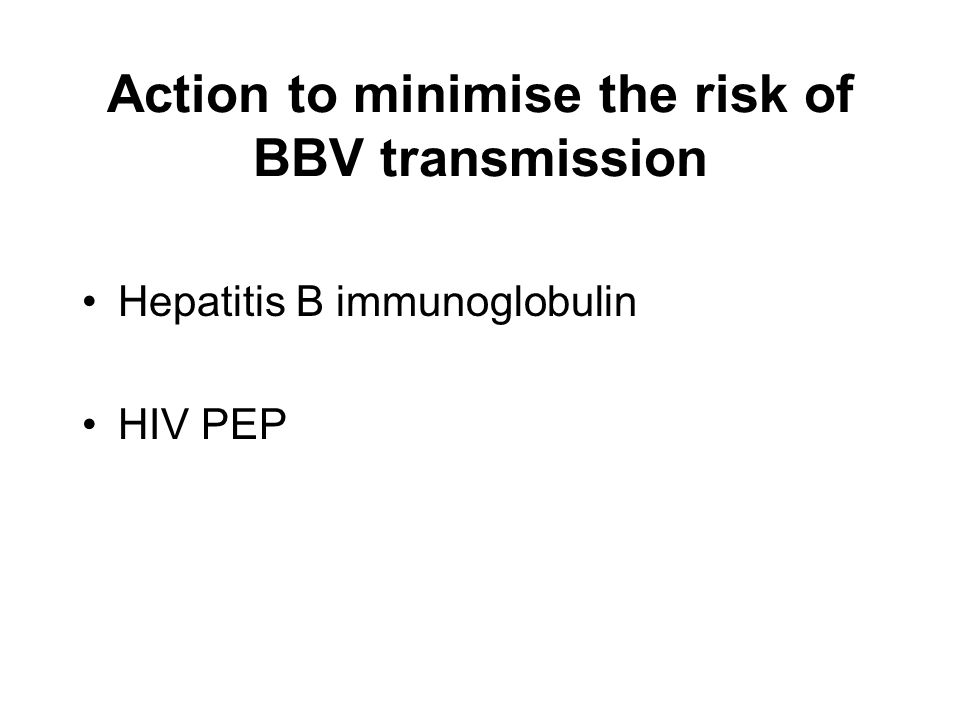 Action to minimise the risk of BBV transmission