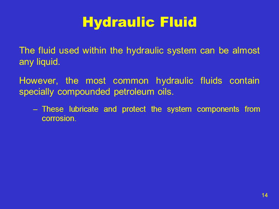 Hydraulic Fluid The fluid used within the hydraulic system can be almost any liquid.