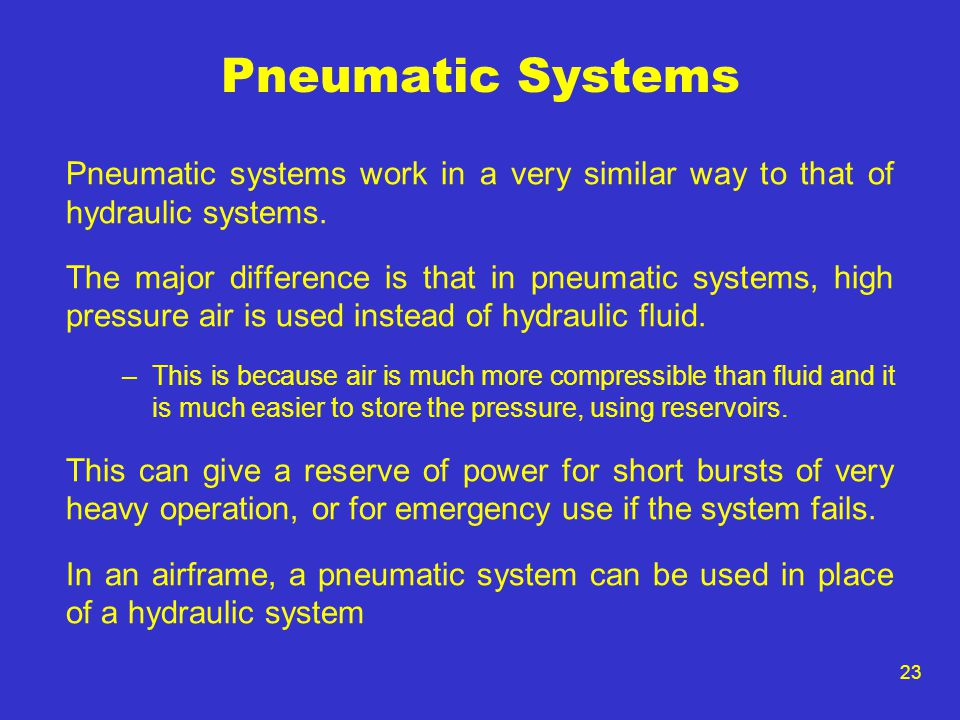 Pneumatic Systems Pneumatic systems work in a very similar way to that of hydraulic systems.