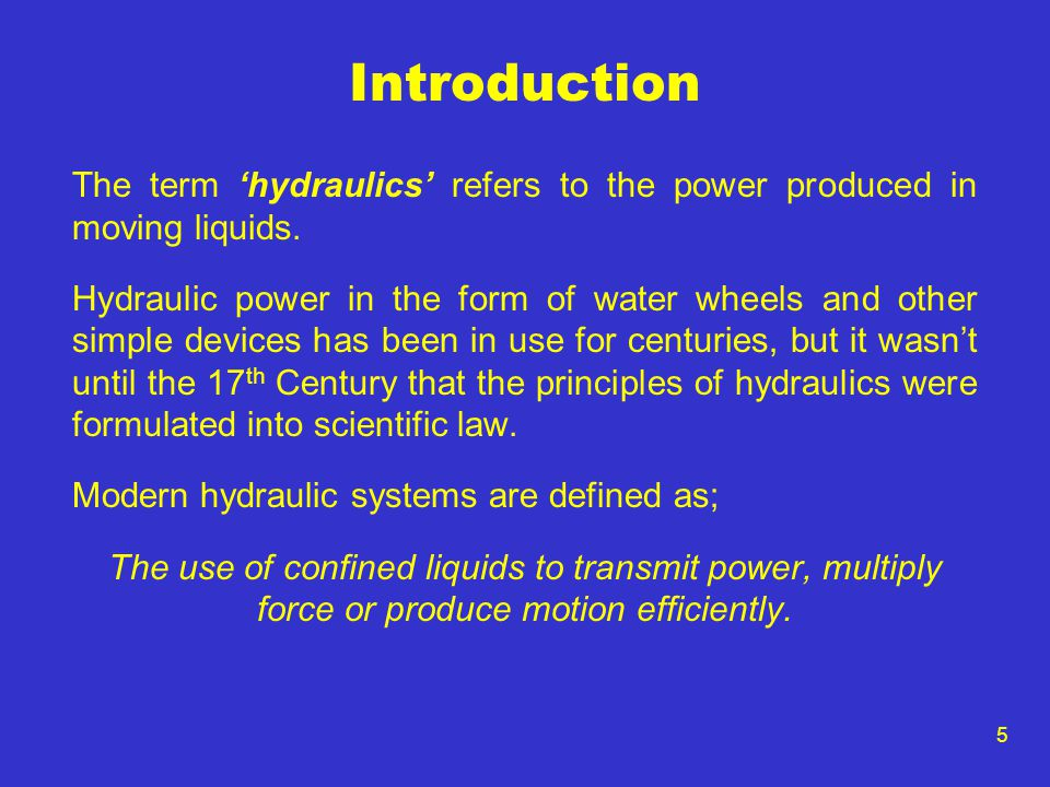 Introduction The term 'hydraulics' refers to the power produced in moving liquids.