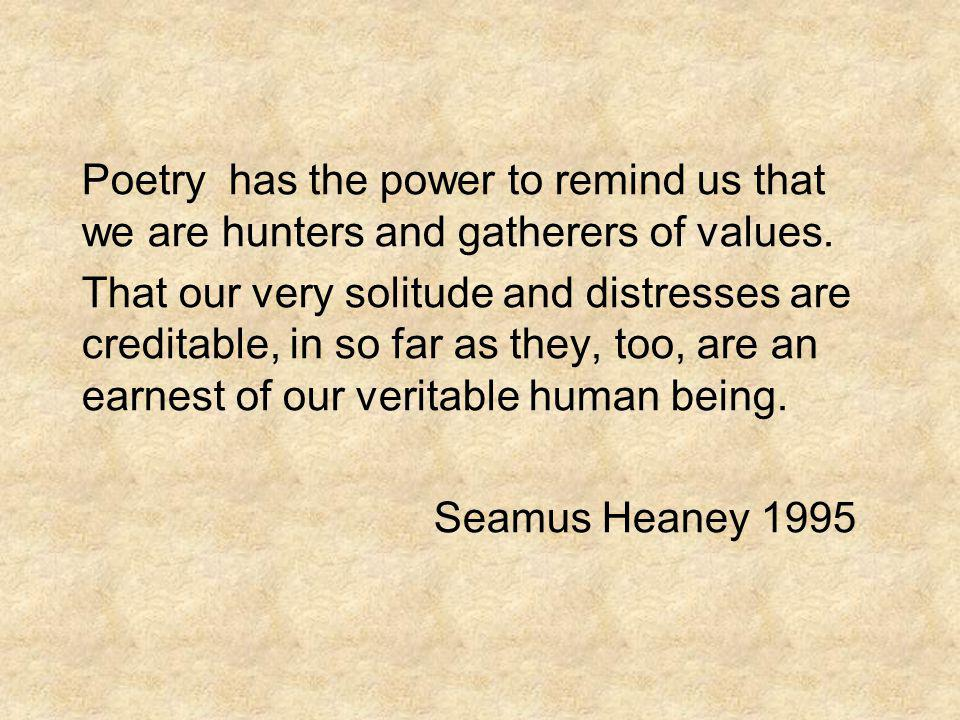 Poetry has the power to remind us that we are hunters and gatherers of values.