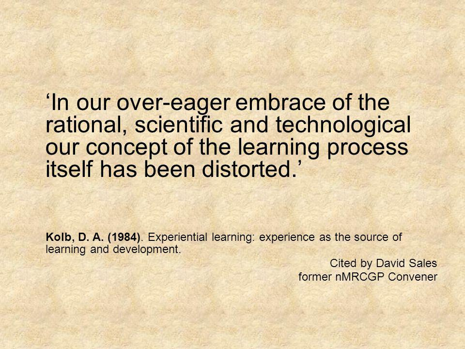 'In our over-eager embrace of the rational, scientific and technological our concept of the learning process itself has been distorted.'