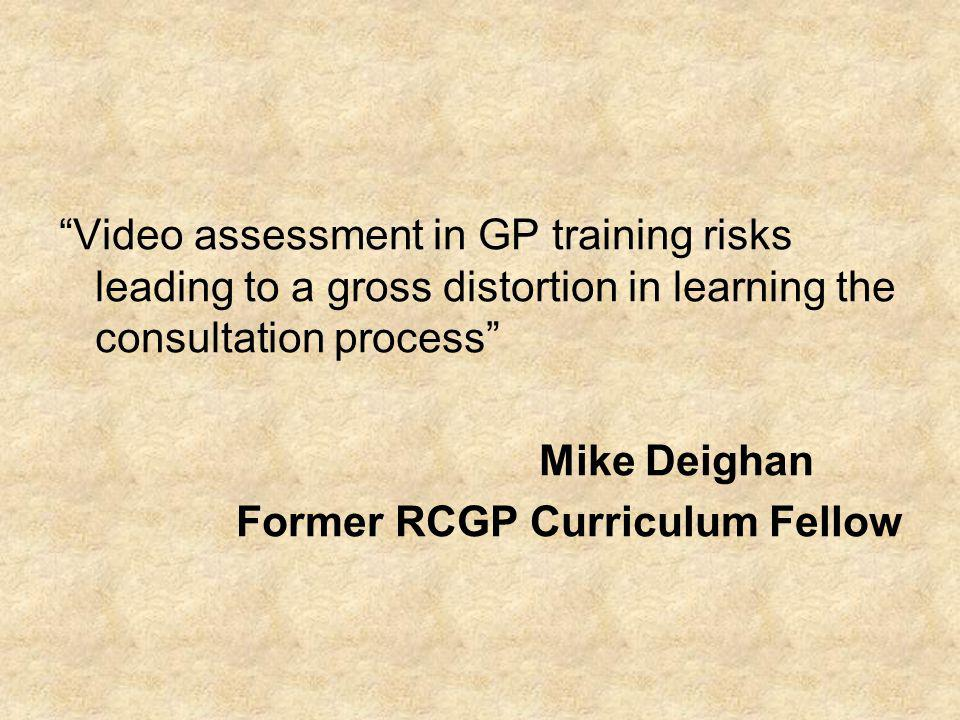 Video assessment in GP training risks leading to a gross distortion in learning the consultation process