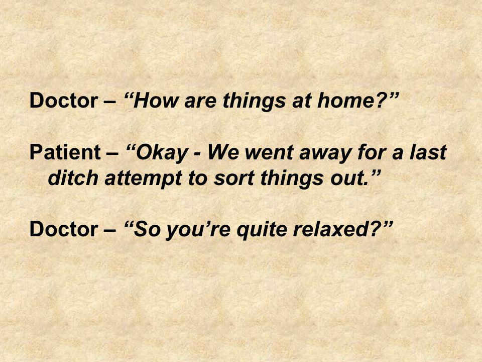 Doctor – How are things at home