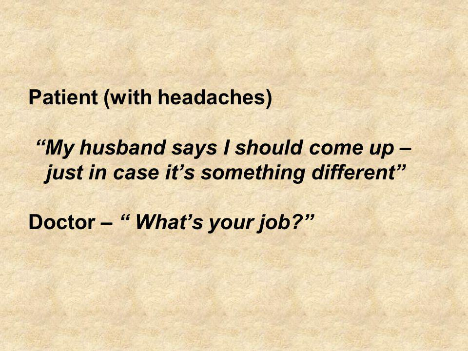 Patient (with headaches)