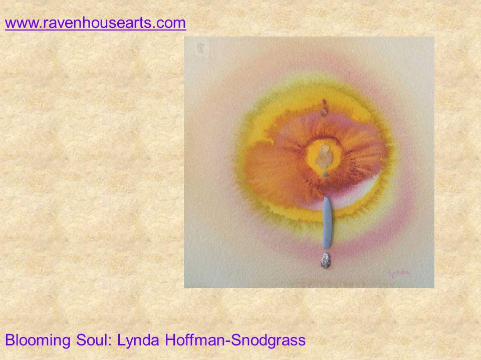 www.ravenhousearts.com Blooming Soul: Lynda Hoffman-Snodgrass