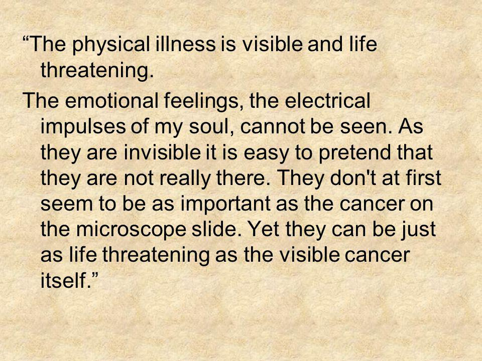 The physical illness is visible and life threatening.