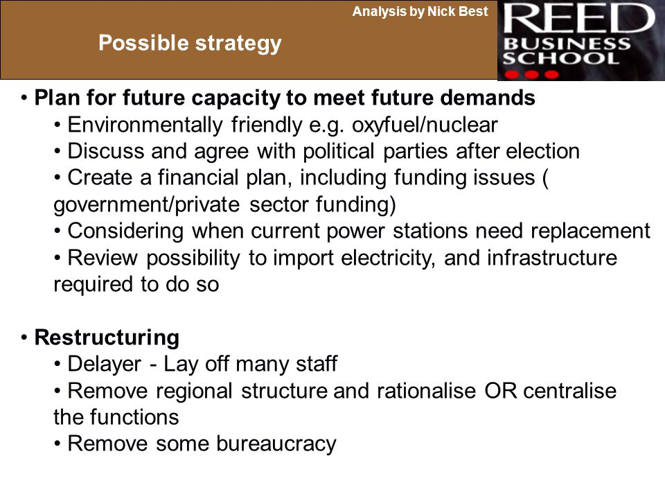 Possible strategy Plan for future capacity to meet future demands. Environmentally friendly e.g. oxyfuel/nuclear.