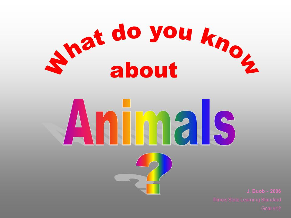 about What do you know Animals J. Buob ~ 2006