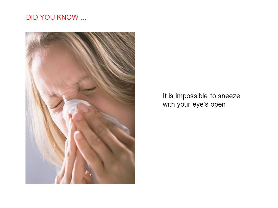 DID YOU KNOW ... It is impossible to sneeze with your eye's open