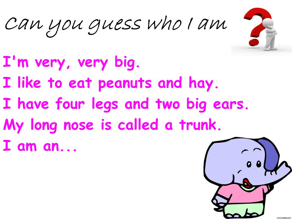 Can you guess who I am I m very, very big.