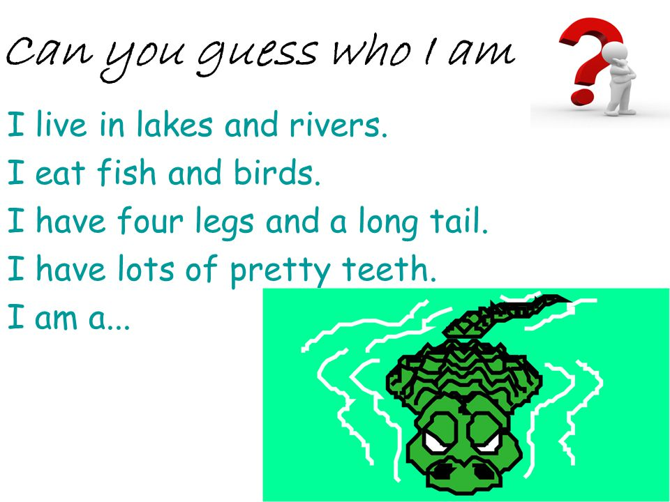Can you guess who I am I live in lakes and rivers.