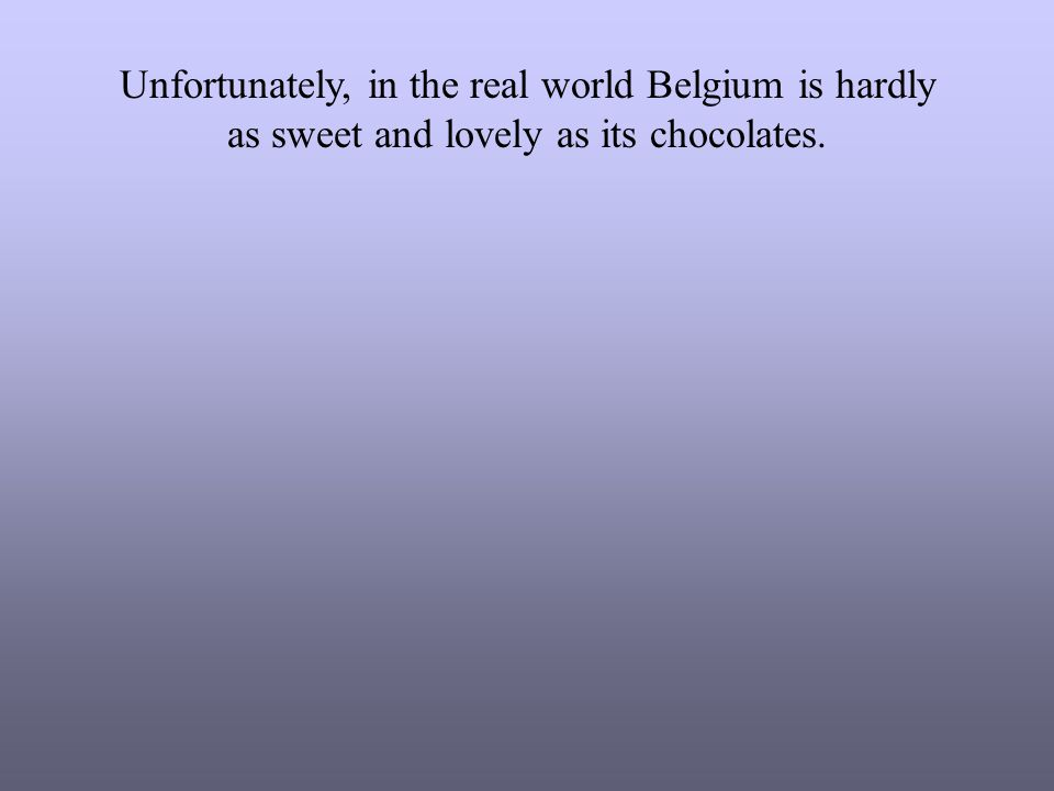 Unfortunately, in the real world Belgium is hardly