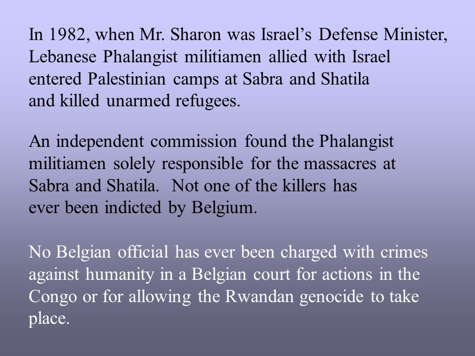 In 1982, when Mr. Sharon was Israel's Defense Minister, Lebanese Phalangist militiamen allied with Israel entered Palestinian camps at Sabra and Shatila