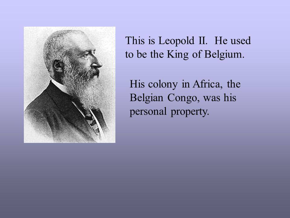 This is Leopold II. He used