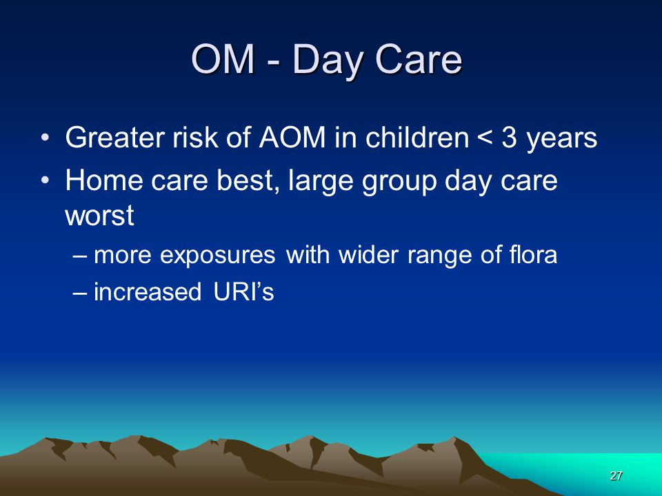 OM - Day Care Greater risk of AOM in children < 3 years