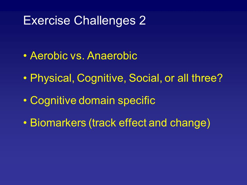 Exercise Challenges 2 Aerobic vs. Anaerobic
