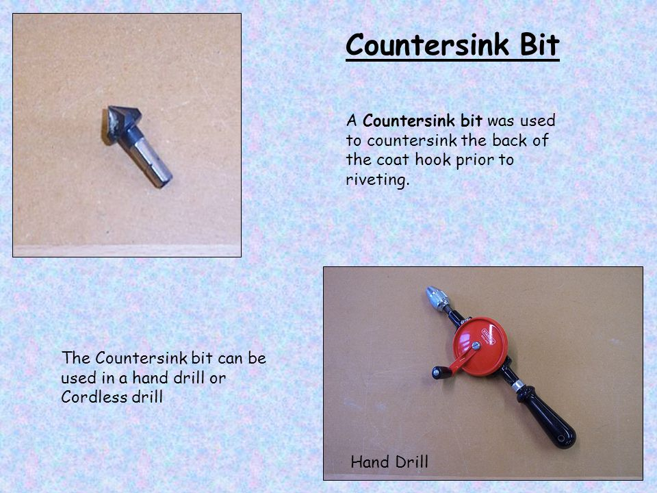 Countersink Bit A Countersink bit was used to countersink the back of the coat hook prior to riveting.