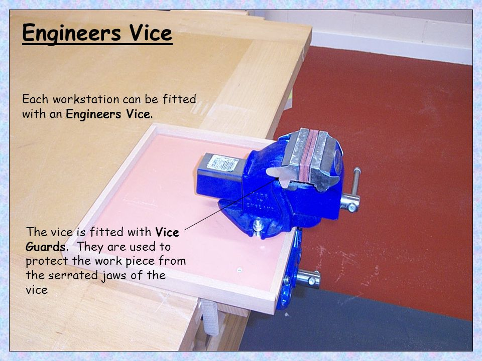 Engineers Vice Each workstation can be fitted with an Engineers Vice.