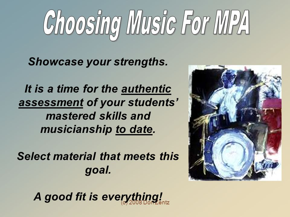 Choosing Music For MPA Showcase your strengths.