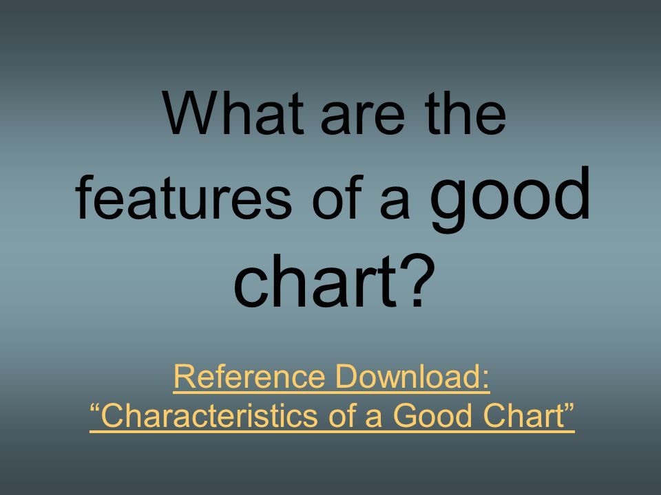 What are the features of a good chart