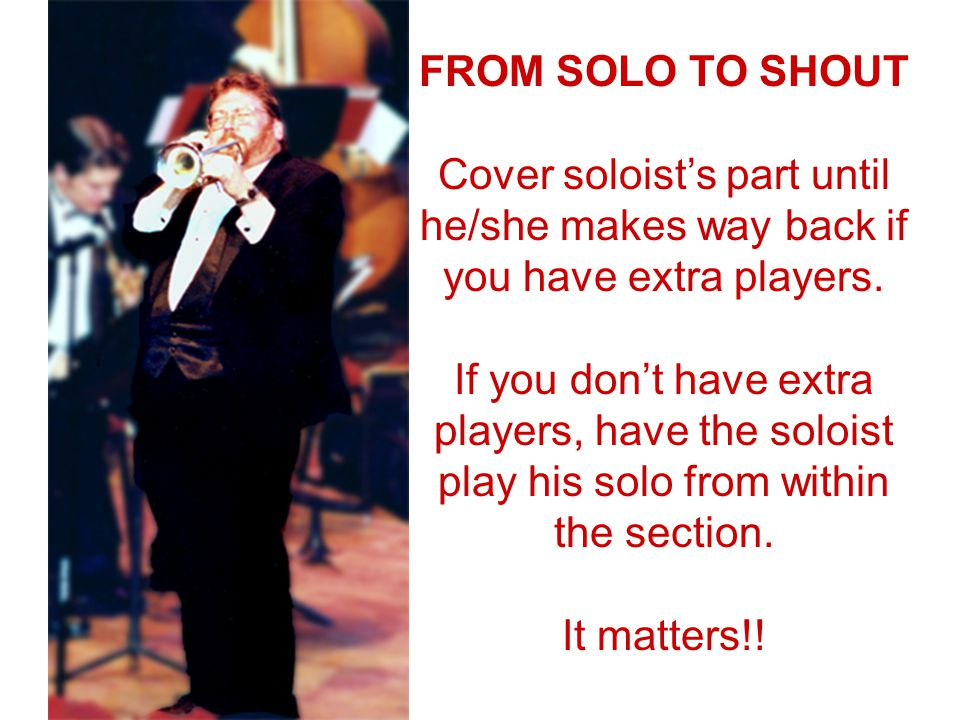 FROM SOLO TO SHOUT Cover soloist's part until he/she makes way back if you have extra players.