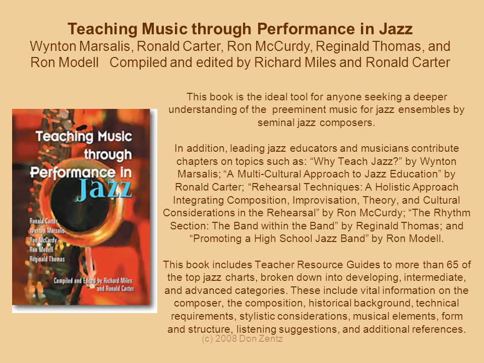 Teaching Music through Performance in Jazz Wynton Marsalis, Ronald Carter, Ron McCurdy, Reginald Thomas, and Ron Modell Compiled and edited by Richard Miles and Ronald Carter
