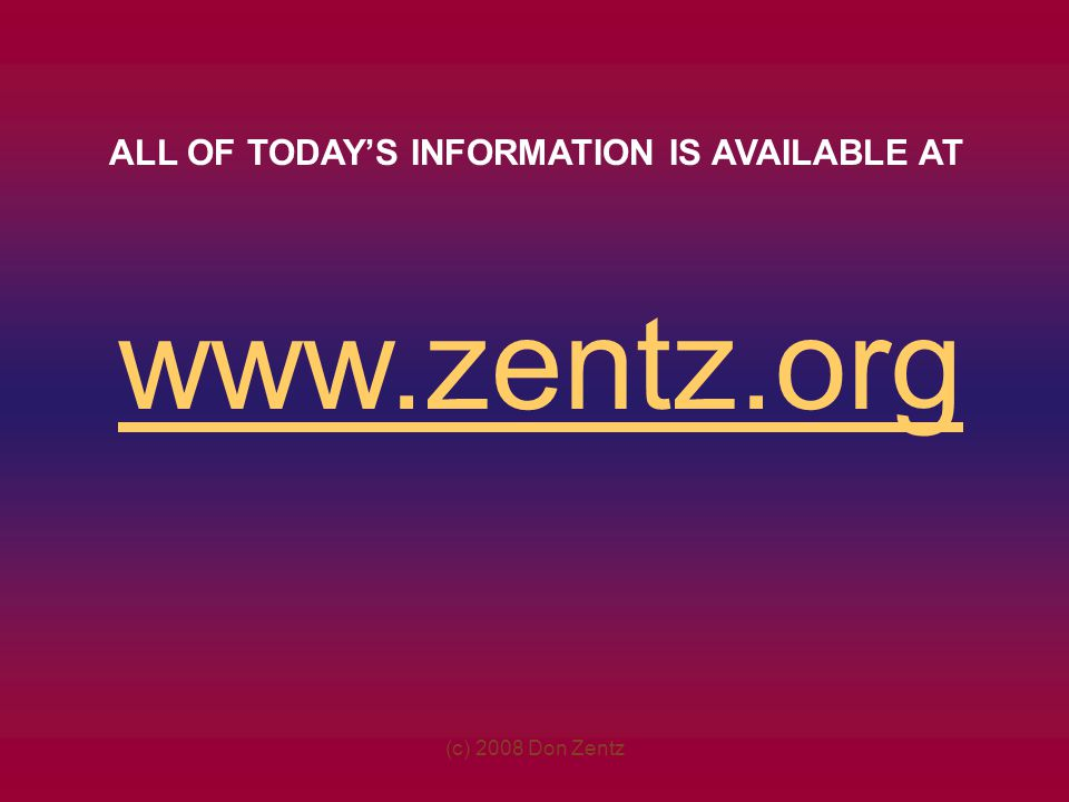 www.zentz.org ALL OF TODAY'S INFORMATION IS AVAILABLE AT