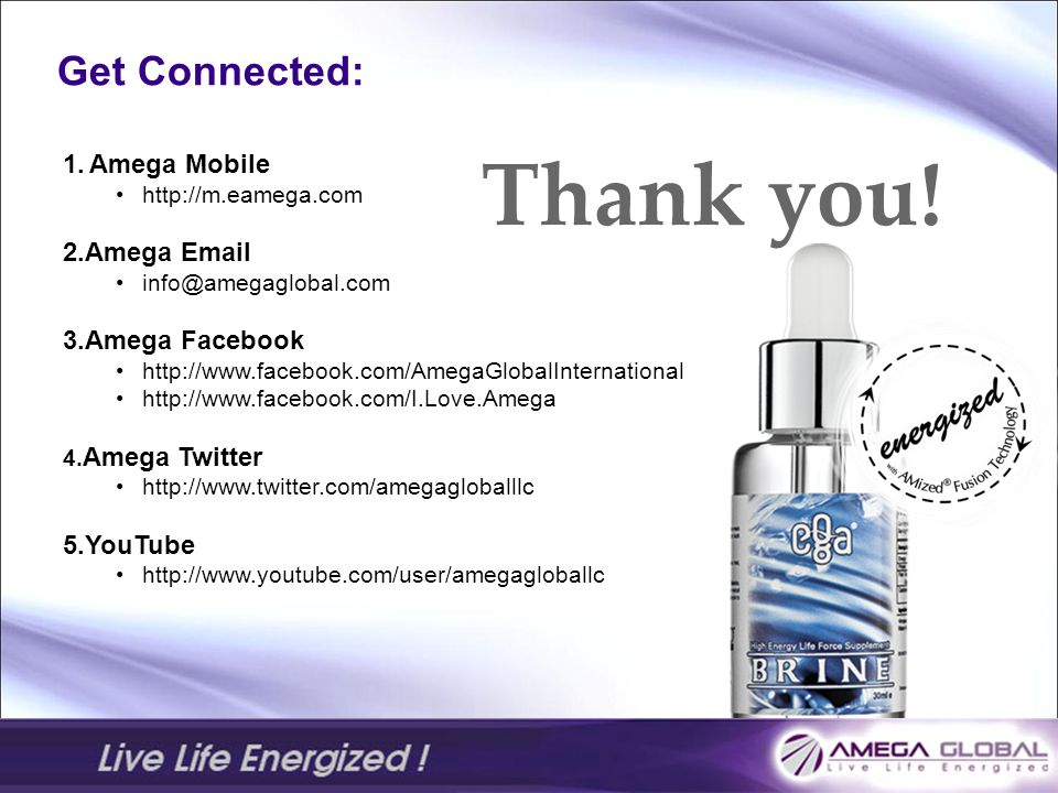Thank you! Get Connected: Amega Mobile 2.Amega Email 3.Amega Facebook