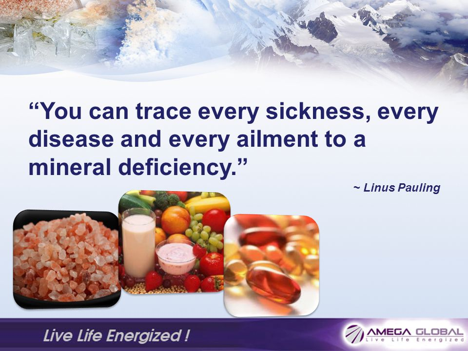 You can trace every sickness, every disease and every ailment to a mineral deficiency.
