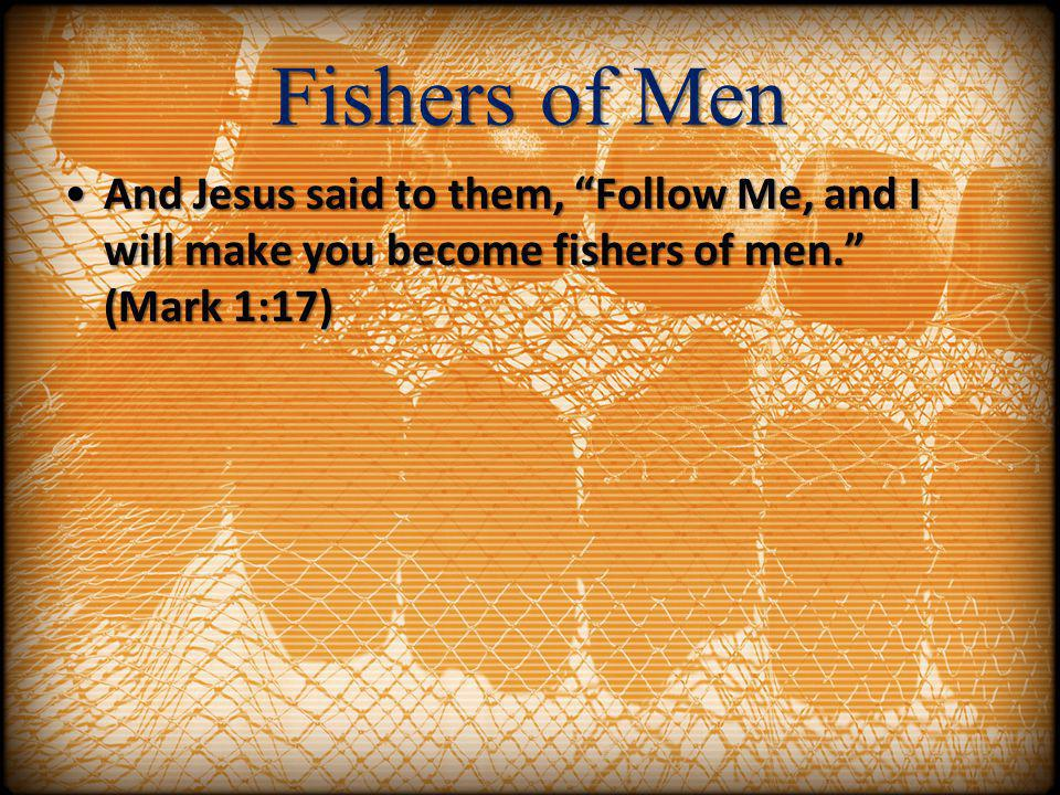 Fishers of Men And Jesus said to them, Follow Me, and I will make you become fishers of men. (Mark 1:17)