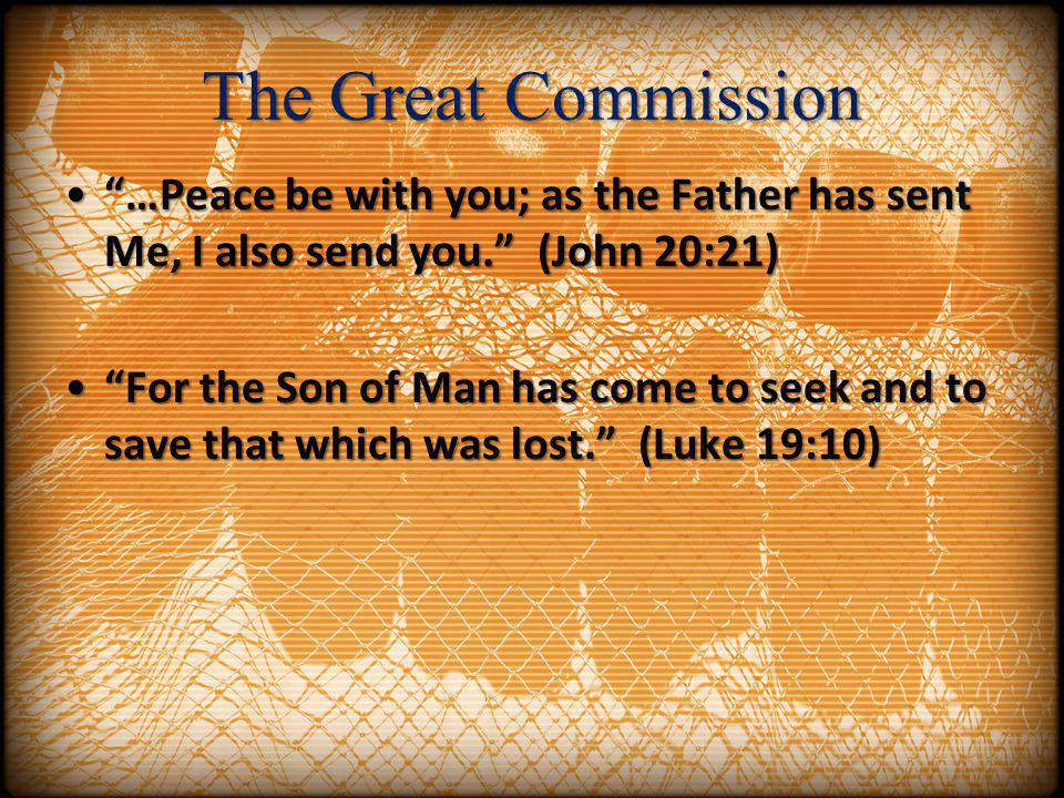 The Great Commission …Peace be with you; as the Father has sent Me, I also send you. (John 20:21)