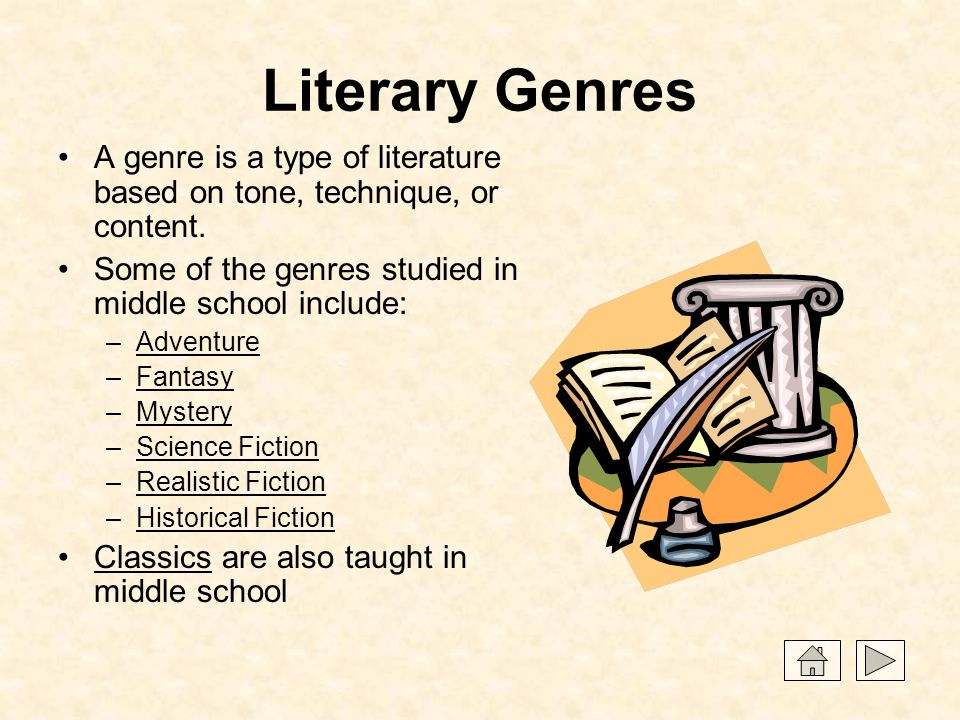 Literary Genres A genre is a type of literature based on tone, technique, or content. Some of the genres studied in middle school include: