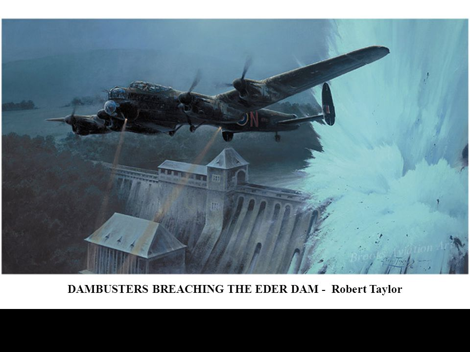 DAMBUSTERS BREACHING THE EDER DAM - Robert Taylor