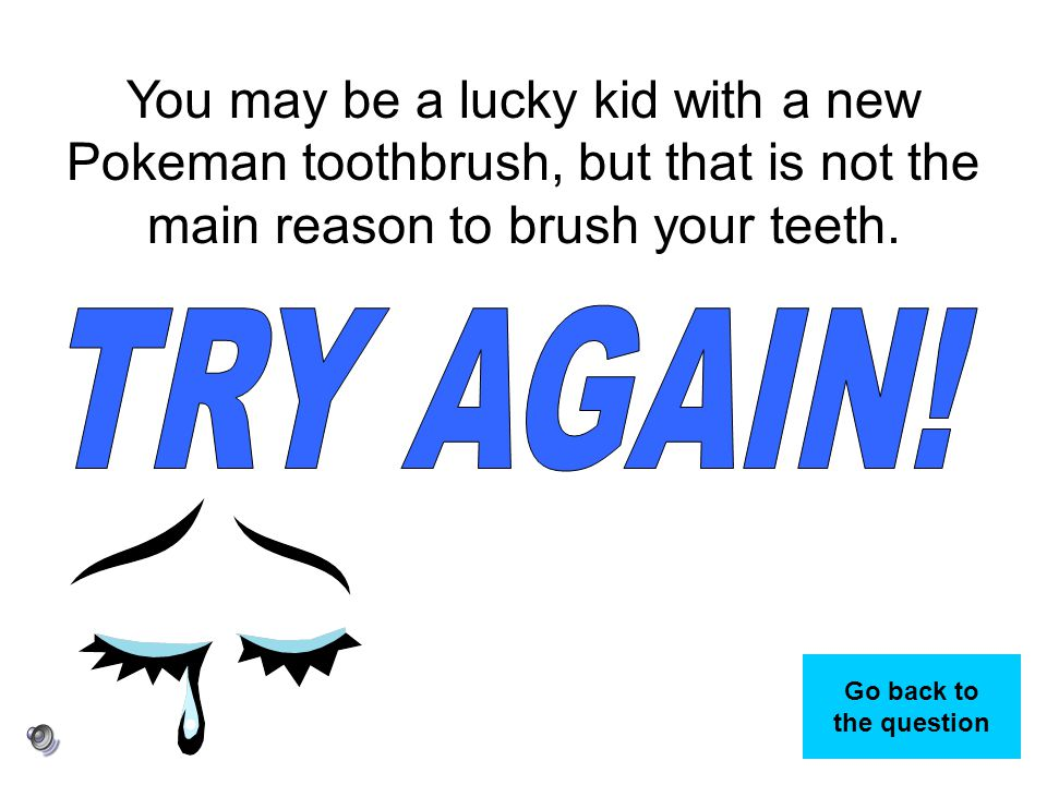 You may be a lucky kid with a new Pokeman toothbrush, but that is not the main reason to brush your teeth.