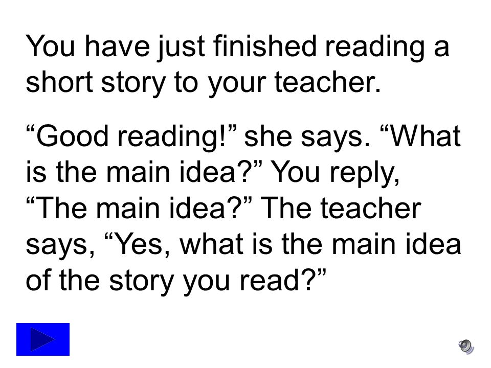 You have just finished reading a short story to your teacher.