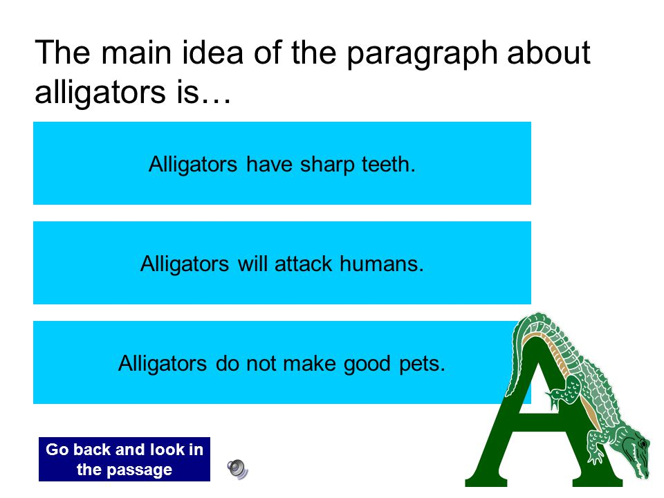 The main idea of the paragraph about alligators is…