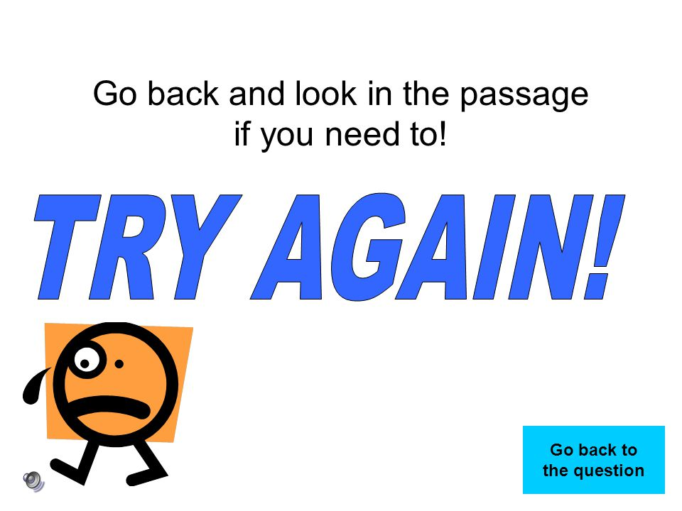 Go back and look in the passage if you need to!